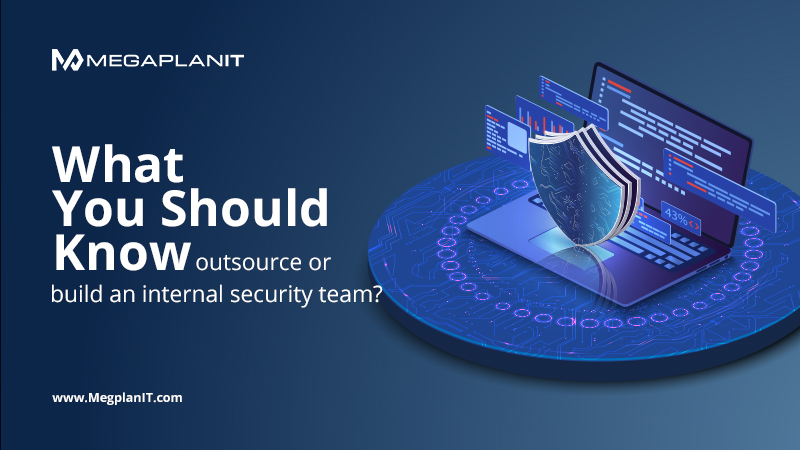 MegaplanIT-What You Should Know, Outsource or Build An Internal Security Team?